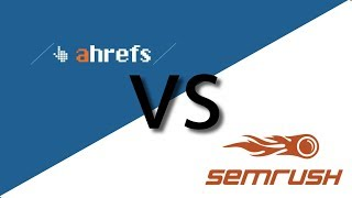 ahrefs vs SEMrush - 2018 Comparison and Review