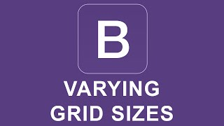 Bootstrap 4 Tutorial 4 - Varying Grid Sizes