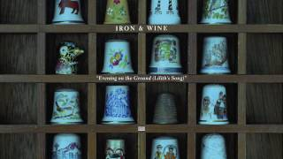 Watch Iron  Wine Evening On The Ground Liliths Song video