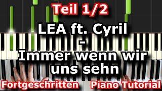 LEA, Cyril - Immer wenn wir uns sehn | Piano Tutorial | German | Teil 1/2