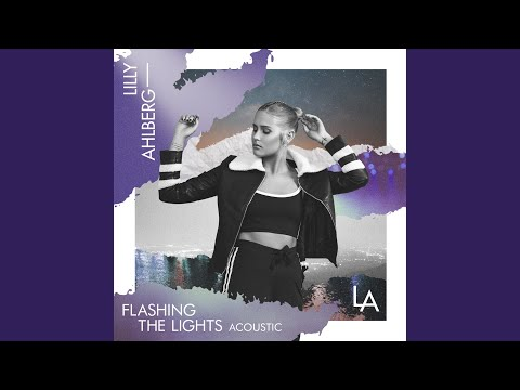 Flashing The Lights (Acoustic) - Lilly Ahlberg | Shazam