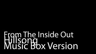 From The Inside Out (Music Box Version) - Hillsong