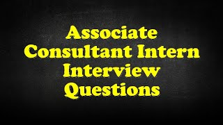 Associate Consultant Intern Interview Questions
