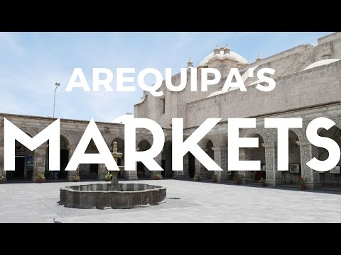 Arequipa Peru: Markets and Restaurants