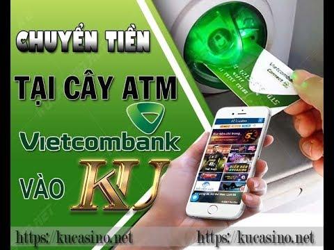 Chuyển tiền qua cây ATM Vietcombank vào tài khoản KU