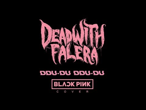 Dead With Falera - 뚜두뚜두 (DDU-DU DDU-DU)  (Blackpink Metal Cover) Official Studio Video