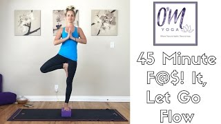 Video 45 Minute Yoga - F@$! It Flow (have fun!) for Balance and Flexibility download MP3, 3GP, MP4, WEBM, AVI, FLV Maret 2018