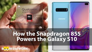 How the Snapdragon 855 Powers the Galaxy S10!