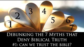 "Can we Trust the Bible? (""Debunking the 7 Myths that Deny Biblical Truth"" Series)"