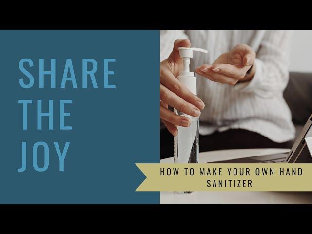 Share the Joy #131 How to Make Home Made Hand Sanitizer