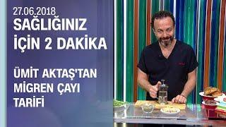 Dr. Ümit Aktaş'tan migren çayı tarifi