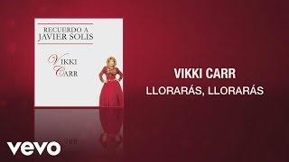 Vikki Carr - Llorarás, Llorarás