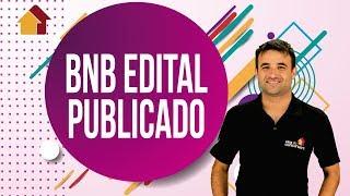 BNB | Edital Publicado | Confira tudo sobre o concurso! | A Casa do Concurseiro