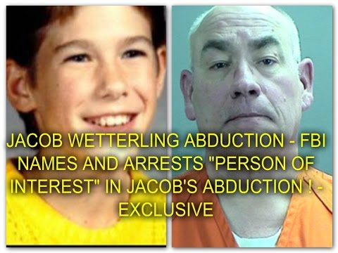 "JACOB WETTERLING ABDUCTION - FBI ARRESTS AND NAMES ""PERSON OF INTEREST"" IN JACOB'S ABDUCTION !"