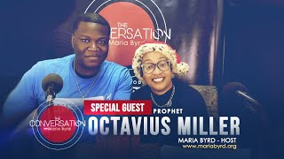 Special Guest Prophet Octavius Miller - The Conversation with Maria Byrd