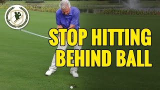 HOW TO STOP HITTING BEHIND THE GOLF BALL