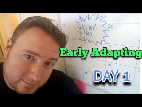 EA: Day 1 - an introduction to Early Adapting... My daily self-improvement vlog