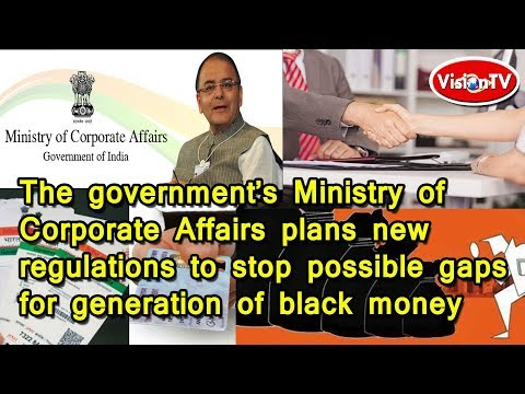 Ministry of Corporate Affairs plans to stop possible gaps of black money. Vision TV World.