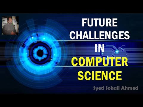 Future challenges in Computer Science | Syed Sohail Ahmed | IT | CS | Job trends for CS graduates