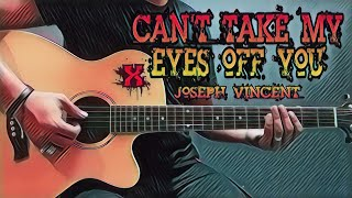 Cover images Can't Take My Eyes Off You - Joseph Vincent (Guitar Cover With Lyrics & Chords)