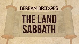 Berean Bridges: The Land Sabbath (Sabbatical Years) - 119 Ministries