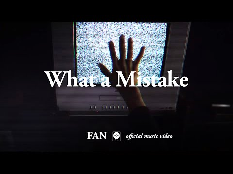 FAN - What a Mistake [OFFICIAL MUSIC VIDEO]