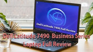 Dell Latitude 7490 Business Series Laptop Full Review