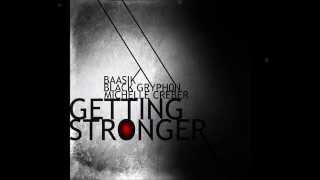 Black Gryph0n, Baasik & Michelle Creber - Getting Stronger (Radio Edit)