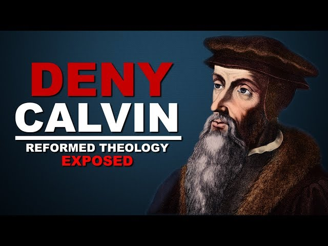 DENY CALVIN | Reformed Theology Exposed
