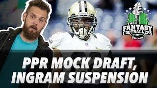 Fantasy Football 2018 - PPR Mock Draft, Ingram Suspended - Ep. #547