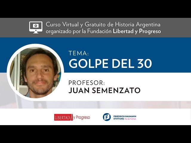 El Golpe del '30 - Juan Semenzato [Clase 4 - Curso Virtual de Historia Argentina de LyP]