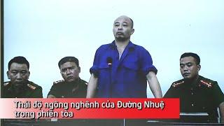 Thái độ ngông nghênh của Đường Nhuệ tại phiên tòa