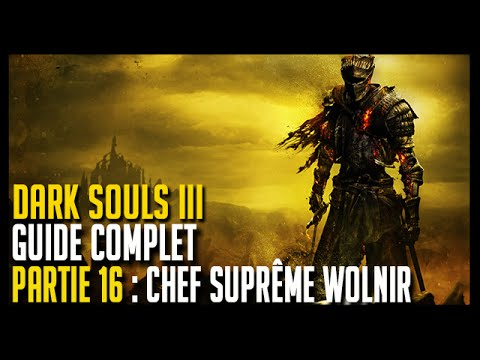 Guide Dark Souls 3 - Partie 16 : Chef Suprême Wolnir- Hoos Gaming