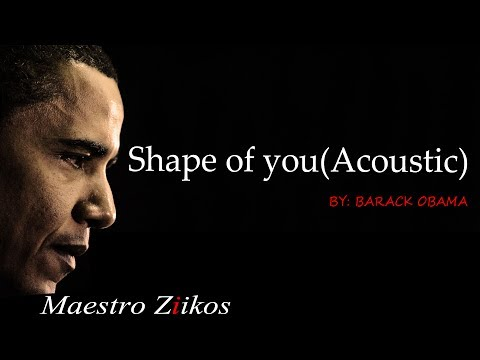 Barack Obama - Shape Of You (Acoustic/Audio)