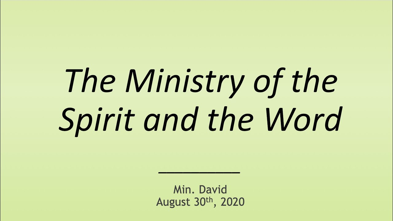 The Ministry of the Word and the Spirit — August 30th, 2020