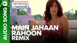 MAIN JAHAAN RAHOON - Remix Audio Song | Namastey London | Rahat Fateh Ali Khan