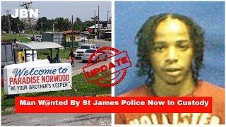 UPDATE: Man W@nted By St James Police Now In Custody/JBN