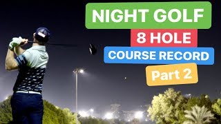 NIGHT GOLF 8 HOLE COURSE RECORD PART 2