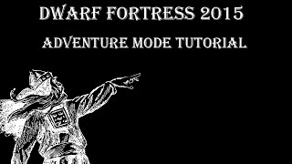 Dwarf Fortress 2015 Adventure Mode Tutorial: Inventory, Quests and Combat