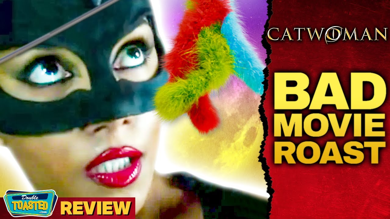 CATWOMAN - BAD MOVIE ROAST | Double Toasted