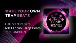 Creative tips for using MIDI Focus - Trap Beats with producer CAPSUN