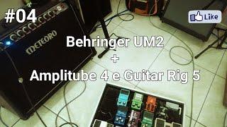 #04 - Rig Review   Behringer UM2 + Amplitube 4 e Guitar Rig 5