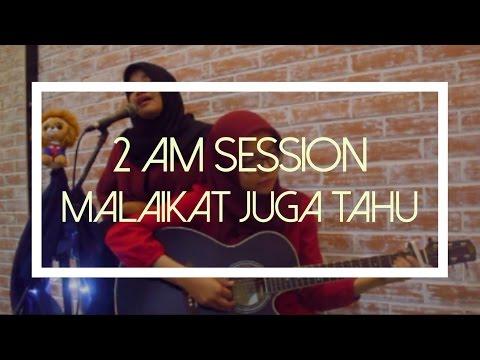 2 AM Session - Malaikat Juga Tahu (Dewi 'Dee' Lestari Cover)