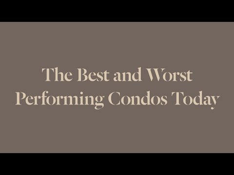 The Best and Worst Performing Condos Today