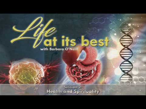 Life At Its Best 5 - Health and Spirituality by Barbara O'Neil (18 February 2017)