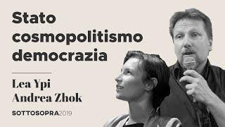 Lea Ypi vs Andrea Zhok - Stato, cosmopolitismo e democrazia | Sottosopra 2019 (6.1)