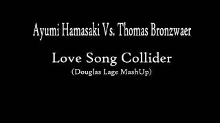 Ayumi Hamasaki Vs. Thomas Bronzwaer - Love Song Collider (Douglas Lage Mash Up)