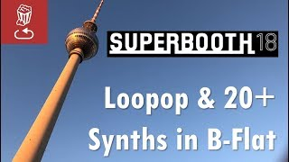 Loopop and 20+ synths at Superbooth 2018, in B-Flat