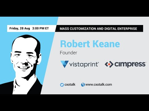 #131: Mass Customization and Digital Enterprise with Robert Keane, CEO, Cimpress / Vistaprint