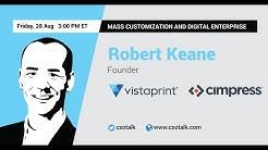 #131: Mass Customization and Digital Enterprise with Robert Keane, CEO, Cimpress / Vistaprint
